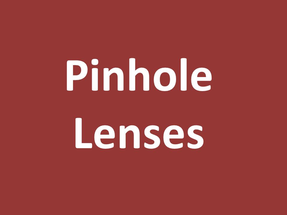 עדשת פינהול - שיווק עדשות - Pinhole Lenses
