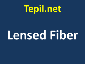 Lensed Fiber - סיב עדשתי