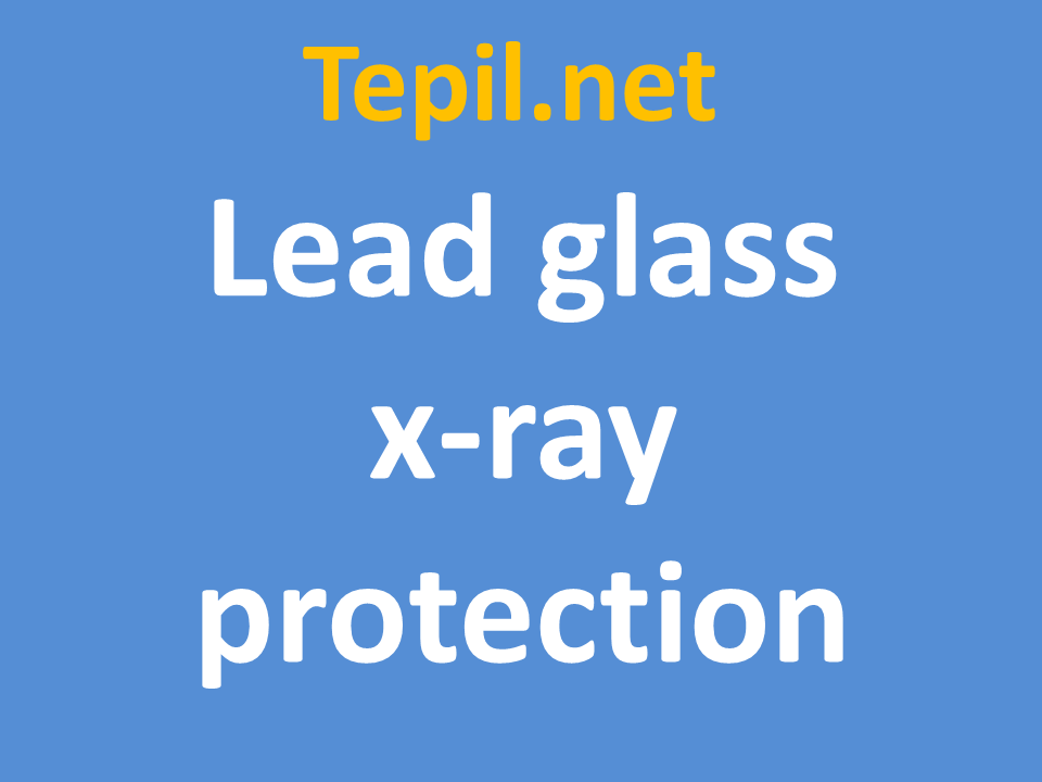 Lead glass x-ray protection