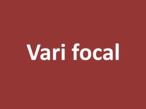 Vari focal