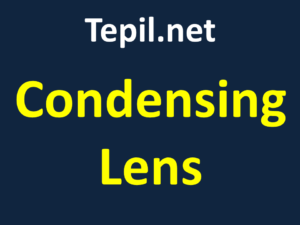 עדשה מרכזת - Condensing Lens - condenser