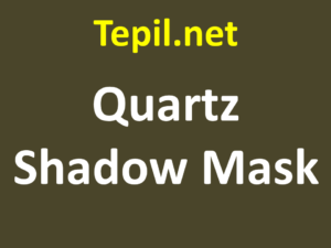מסיכת צל מקוורץ - Quartz Shadow Mask