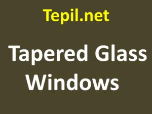 Tapered Glass Windows