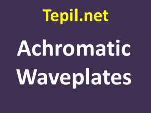 Achromatic Waveplates - ריטרדר אכרומטי