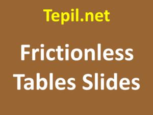 Frictionless Tables Slides - לוחות הזזה ללא חיכוך