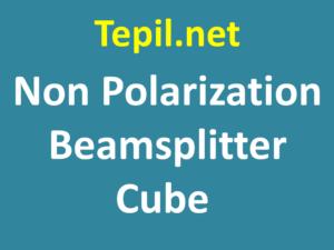 Non-Polarizing Beamsplitter Cubes - קוביות מפצלי אלומה ללא קיטוב