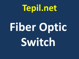 Fiber Optic Switch - מתג סיב אופטי