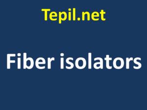 Fiber isolators - מבודדי סיב אופטי