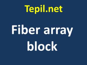 fiber array block - תיבת מערך סיבים אופטיים