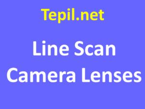 Line Scan Camera Lenses - עדשת מצלמה קו סורק