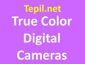 True Color Digital Cameras - צבע אמיתי מצלמה דיגיטלית